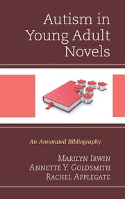 Autism in Young Adult Novels - An Annotated Bibliography ebook by Marilyn Irwin,Annette Y. Goldsmith,Rachel Applegate