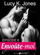Envoûte-moi volume 6 ebook by Lucy K. Jones