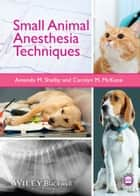 Small Animal Anesthesia Techniques ebook by Carolyn M. McKune, Amanda M. Shelby