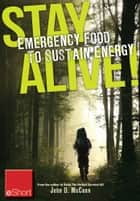 Stay Alive - Emergency Food to Sustain Energy eShort - Know what survival foods are most important to & other survival tips ebook by John McCann