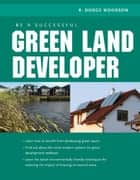 Be A Successful Green Land Developer ebook by R. Woodson
