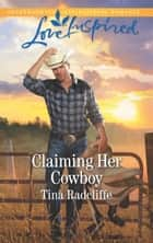 Claiming Her Cowboy (Mills & Boon Love Inspired) (Big Heart Ranch, Book 1) 電子書 by Tina Radcliffe