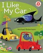 I Like My Car ebook by Michael Robertson