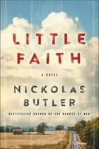 Little Faith - A Novel ebook by Nickolas Butler