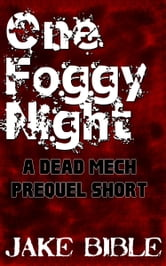 One Foggy Night: A DEAD MECH Prequel Short ebook by Jake Bible