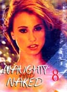 Naughty and Naked - A sexy photo book - Volume 8 ebook by Louise Miller