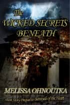 The Wicked Secrets Beneath ebook by Melissa Ohnoutka