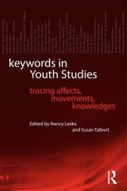 Keywords in Youth Studies - Tracing Affects, Movements, Knowledges ebook by Nancy Lesko,Susan Talburt