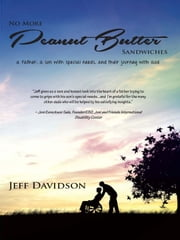 No More Peanut Butter Sandwiches - A father, a son with special needs, and their journey with God ebook by Jeff Davidson