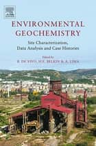 Environmental Geochemistry: Site Characterization, Data Analysis and Case Histories ebook by Harvey Belkin,Annamaria Lima,Benedetto DeVivo