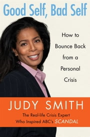 Good Self, Bad Self - How to Bounce Back from a Personal Crisis ebook by Judy Smith
