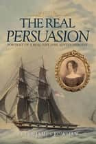 The Real Persuasion - Portrait of a Real-Life Jane Austen Heroine ebook by Peter James Bowman