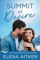 Summit of Desire ebook by Elena Aitken