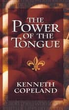 The Power of The Tongue ebook by Kenneth Copeland