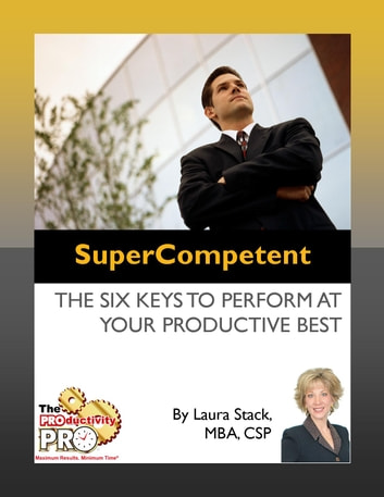 SuperCompetent - The Six Keys to Perform at Your Productive Best ebook by Laura Stack