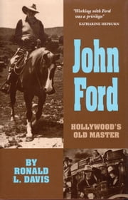 John Ford - Hollywood's Old Master ebook by Ronald L. Davis