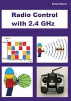 Radio Control with 2.4 GHz ebook by Roland Büchi