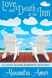 Love and Death at the Inn - A Juliet Island Romantic Mystery ebook by Alexandra Amor