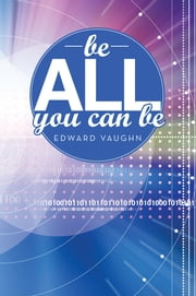 Be All You Can Be ebook by Edward Vaughn