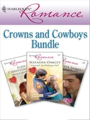 Harlequin Romance Bundle: Crowns and Cowboys - Rancher And Protector\Outback Baby Miracle\Crowned: An Ordinary Girl ebook by Judy Christenberry,Melissa James,Natasha Oakley