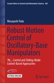 Robust Motion Control of Oscillatory-Base Manipulators - H∞-Control and Sliding-Mode-Control-Based Approaches ebook by Masayoshi Toda