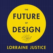 The Future of Design - Global Product Innovation for a Complex World audiobook by Lorraine Justice