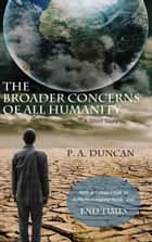 The Broader Concerns of All Humanity ebook by P. A. Duncan