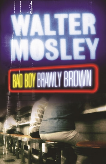 Bad Boy Brawly Brown - Easy Rawlins 7 ebook by Walter Mosley