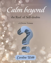 Calm beyond the Reef of Self-doubts - A Christian Testimony ebook by Caroline Webb