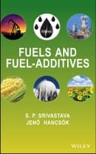 Fuels and Fuel-Additives ebook by S. P. Srivastava, Jenõ Hancsók