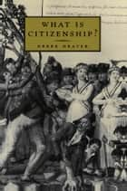What is Citizenship? ebook by Derek Heater
