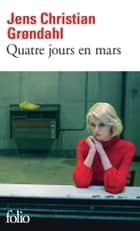 Quatre jours en mars ebook by Alain Gnaedig, Jens Christian Grondahl