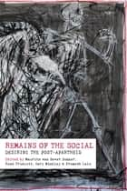 Remains of the Social - Desiring the post-apartheid ebook by Maurits van Bever Donker, Ross Truscott, Premesh Premesh Lalu,...