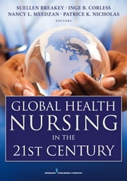 Global Health Nursing in the 21st Century ebook by Suellen Breakey PhD, RN,Inge B. Corless PhD, RN, FAAN