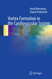 Vortex Formation in the Cardiovascular System ebook by Arash Kheradvar,Gianni Pedrizzetti