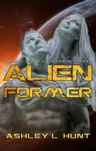 Alien Former - The Prequel - Alien Former, #0.5 ebook by Ashley L. Hunt