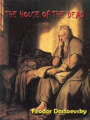 The House of the Dead by Fyodor Dostoevsky [Annotated] ebook by Fyodor Dostoyevsky