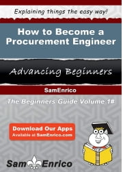 How to Become a Procurement Engineer - How to Become a Procurement Engineer ebook by Lenny Geary