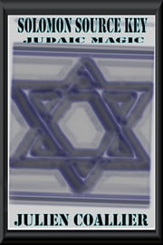 Solomon Source Key - Judaic Magic ebook by Julien Coallier