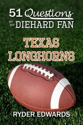51 Questions for the Diehard Fan: Texas Longhorns ebook by Ryder Edwards