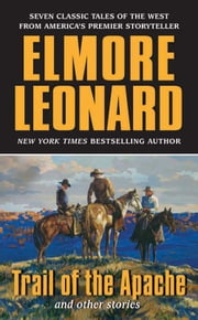 Trail of the Apache and Other Stories ebook by Elmore Leonard