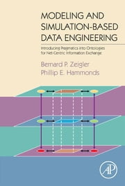 Modeling & Simulation-Based Data Engineering: Introducing Pragmatics into Ontologies for Net-Centric Information Exchange ebook by Zeigler, Bernard P.