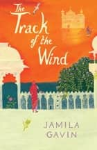 The Track of the Wind ebook by Jamila Gavin