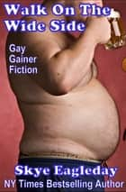 Walk On The Wide Side: Gay Gainer Fiction ebook by Skye Eagleday