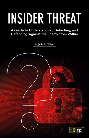 Insider Threat - A Guide to Understanding, Detecting, and Defending Against the Enemy from Within ebook by Julie Mehan