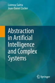 Abstraction in Artificial Intelligence and Complex Systems ebook by Lorenza Saitta,Jean-Daniel Zucker