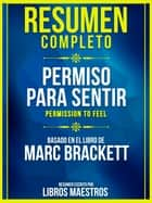 Resumen Completo: Permiso Para Sentir (Permission To Feel) - Basado En El Libro De Marc Brackett ebook by Libros Maestros