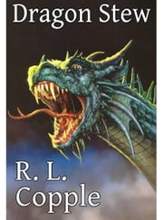 Dragon Stew ebook by R. L. Copple