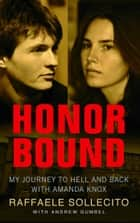 Honor Bound - My Journey to Hell and Back with Amanda Knox ebook by Raffaele Sollecito, Andrew Gumbel