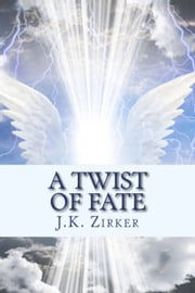 A Twist of Fate ebook by J.K. Zirker